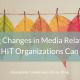 Five Big Changes in Media Relations and How HIT Organizations Can Adapt