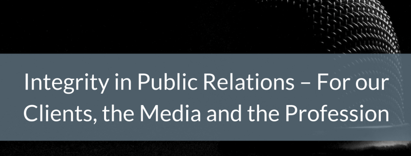 Integrity in Public Relations – For our Clients, the Media and the Profession