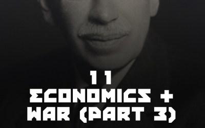 #11 – Economics & War Pt 3