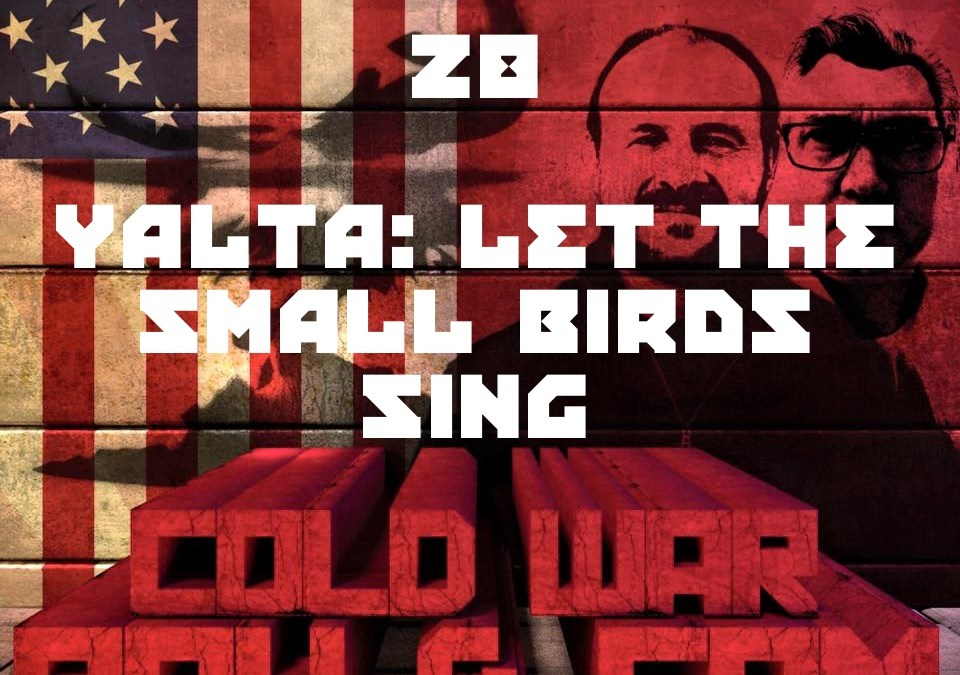 #28 – Yalta: Let The Small Birds Sing