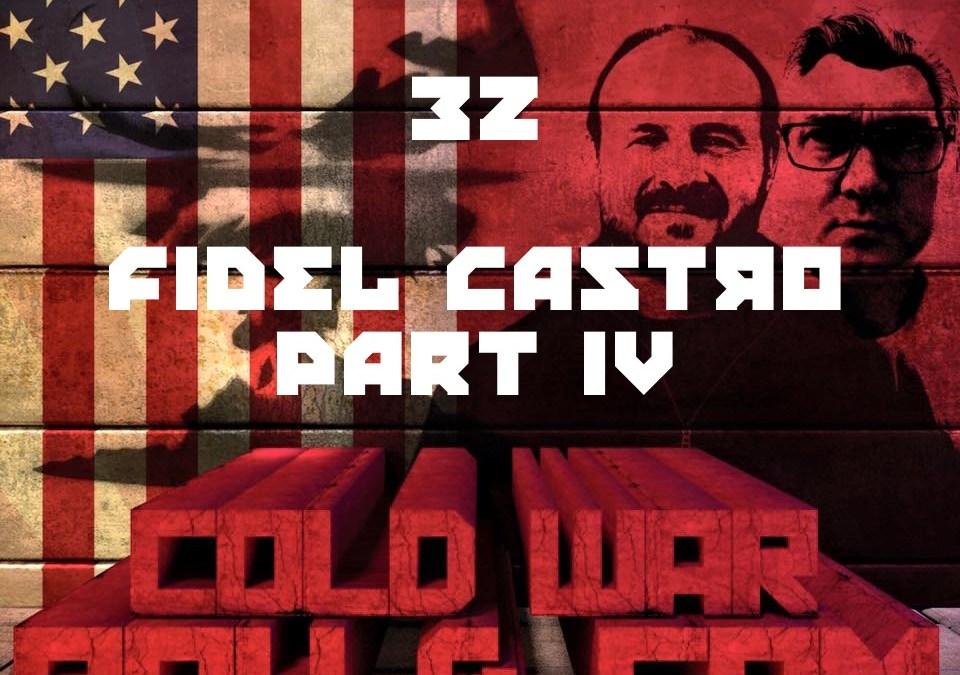 #32 – Fidel Castro Part 4