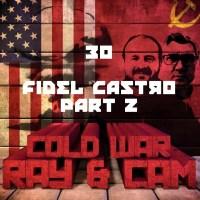 #30 - Fidel Castro Part 2