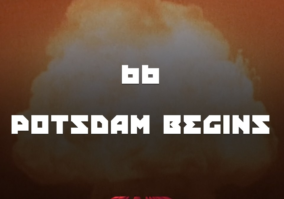#66 – Potsdam Begins