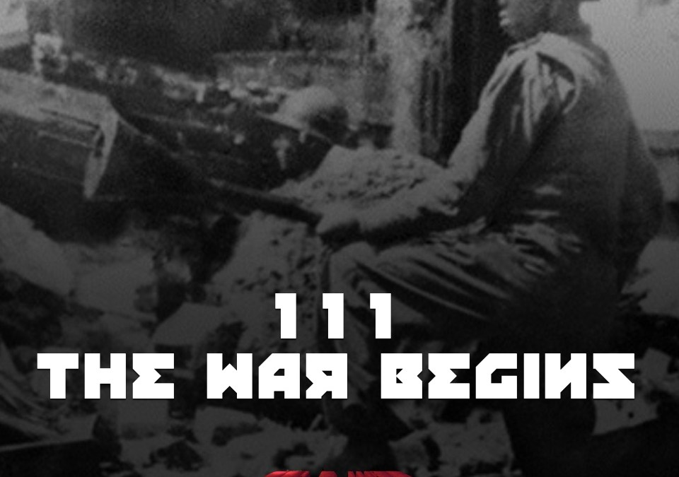 #111 – The War Begins