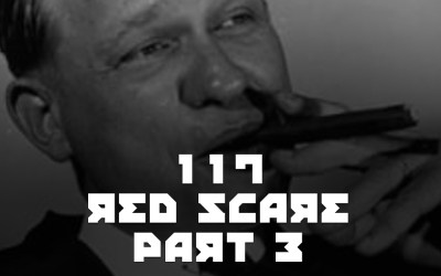 #117 – Red Scare Part 3