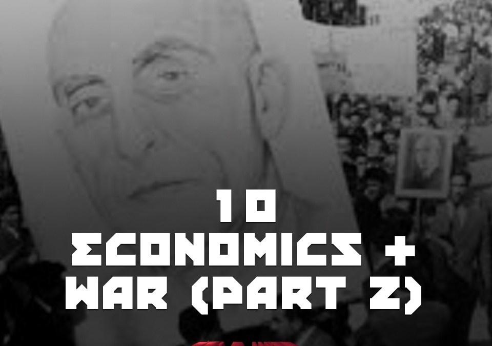 #10 – Economics & War Pt 2