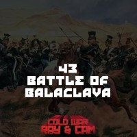 #43 - The Battle of Balaclava