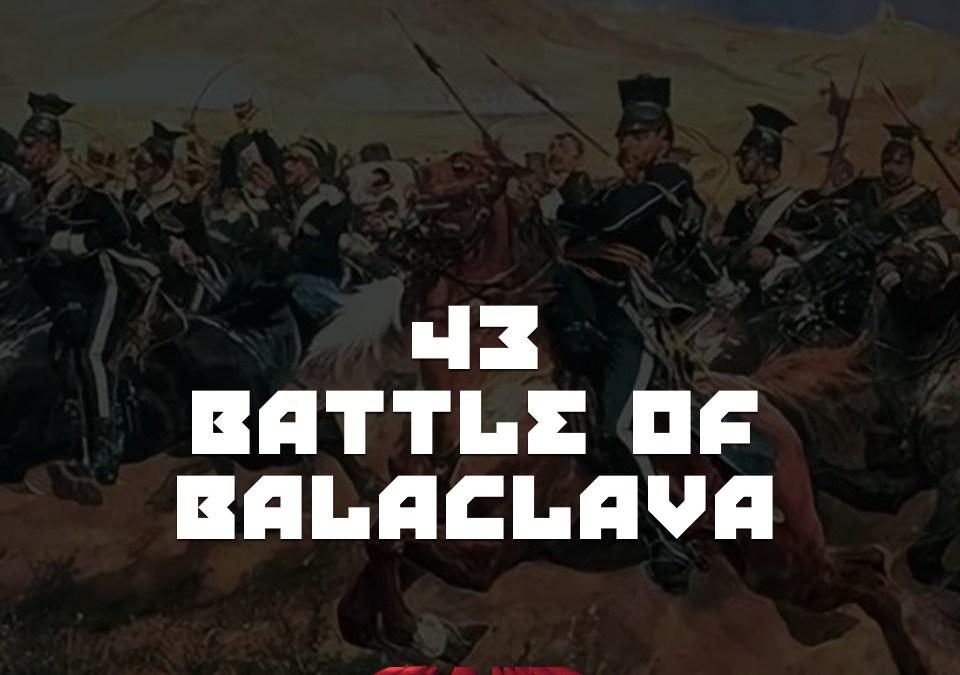 #43 – The Battle of Balaclava