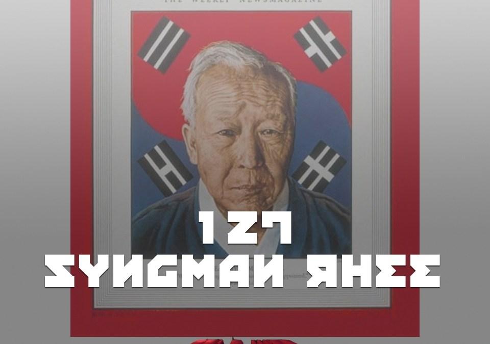 #127 – Syngman Rhee