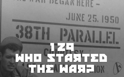 #129 – Who Started The War?
