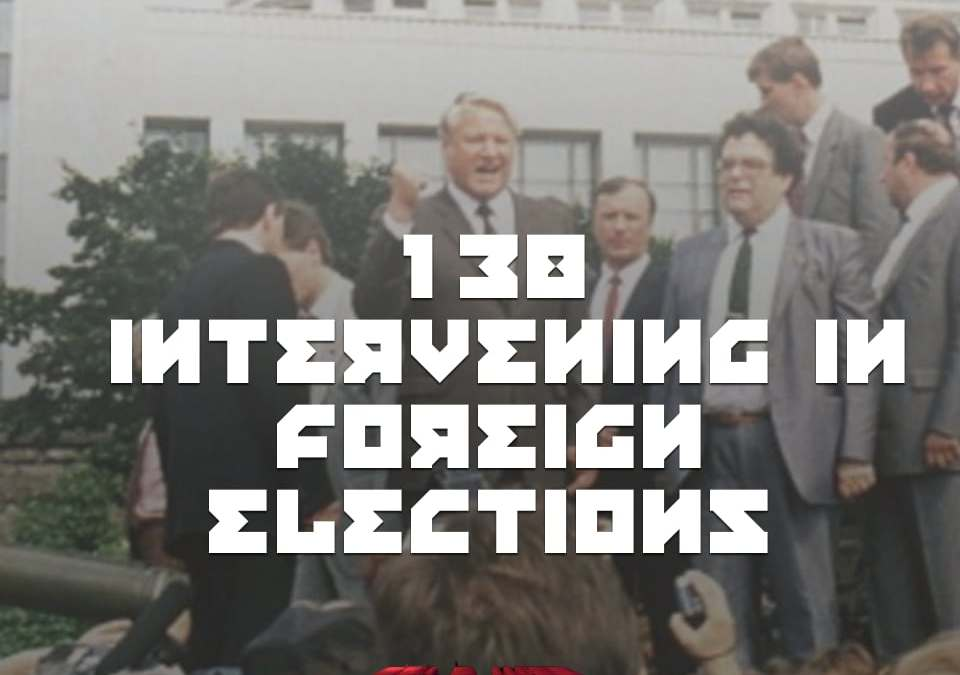 #138 – Intervening In Foreign Elections