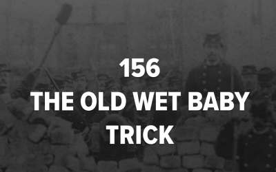 #156 – The Old Wet Baby Trick