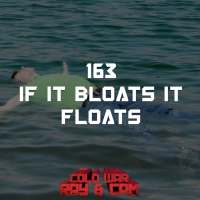 #163 - IF IT BLOATS IT FLOATS