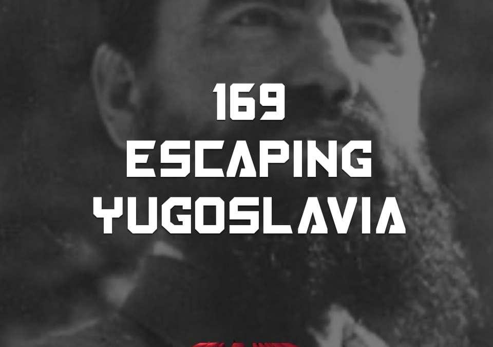 #169 – Escaping Yugoslavia