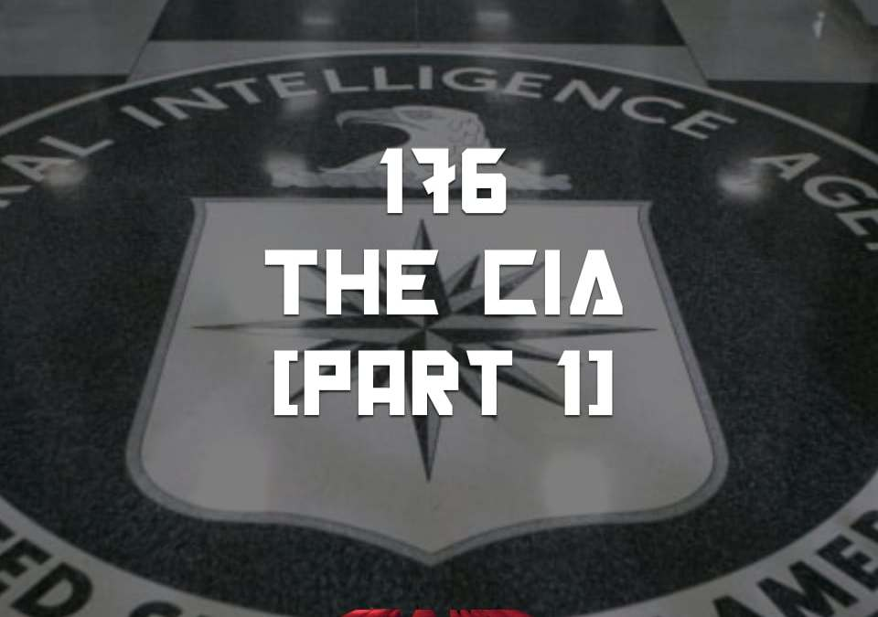 #176 – The CIA (part 1)
