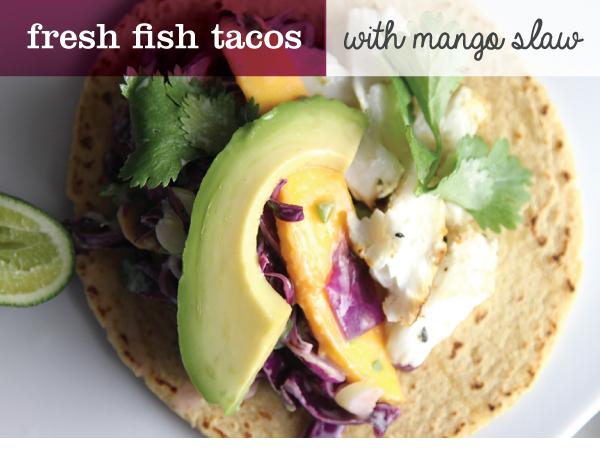 Fresh Fish Tacos with Mango Slaw