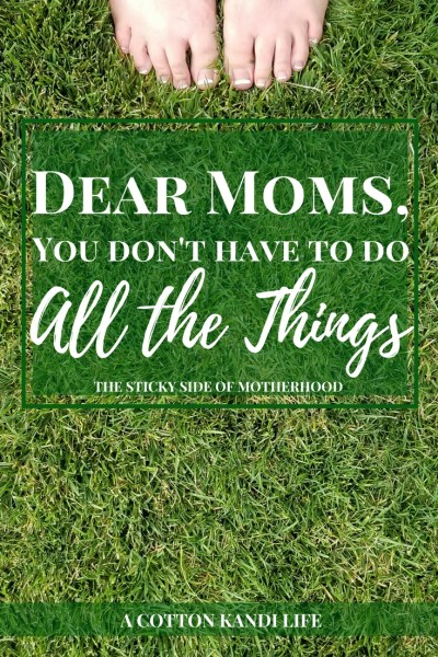 Dear Moms, You don't have to do all the THings. Mom Struggles. Real Mom Confessions. Mom Bloggers. Mom Truths. Mom Tribes. Mom Inspirations. Mom Winning.