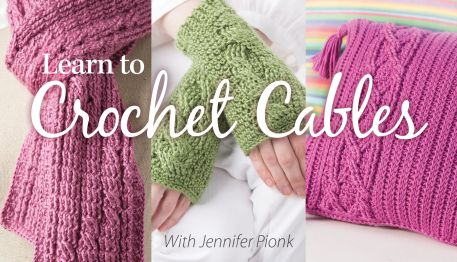 Learn to Crochet Cables with Jennifer Pionk from A Crocheted Simplicity & Annies Video Classes!