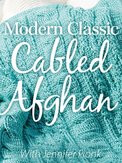 Modern Classic Cabled Afghan Online Video Class with Instructor Jennifer Pionk of A Crocheted Simplicity