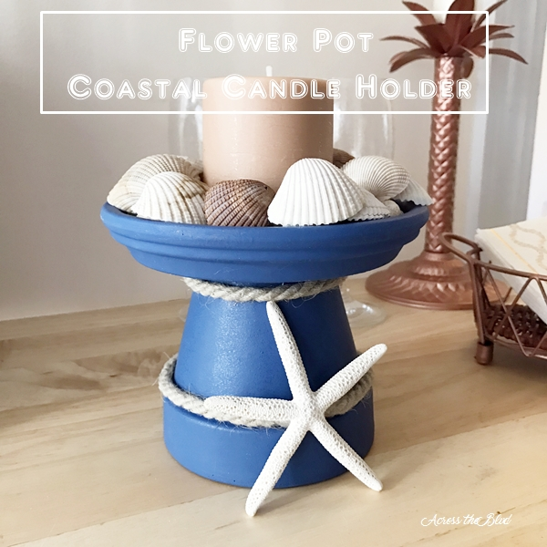 Coastal Candle Holder from a Terra Cotta Pot Across the Blvd