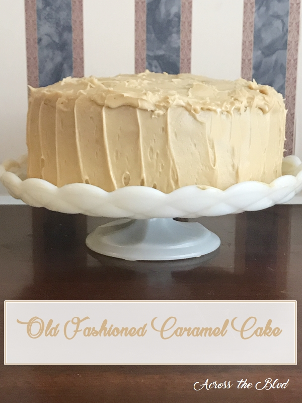 Old Fashioned Caramel Cake Across the Blvd