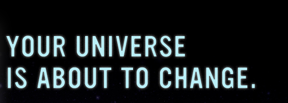 Your universe is about to change.