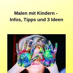 Malen mit Kindern - Infos, Tipps und 3 Ideen