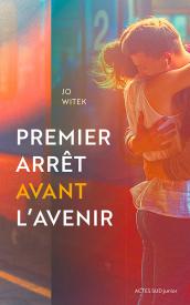 Premier arrêt avant l'avenir de Jo Witek - Editions Actes Sud Junior