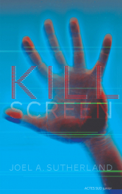 Kill Screen de Joel A. Sutherland - Actes Sud Junior