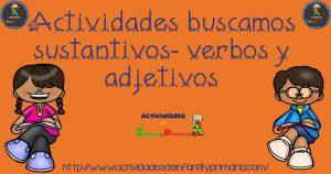 Actividades buscamos sustantivos – verbos -adjetivos