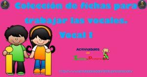 Colección de fichas para trabajar las vocales. Vocal I