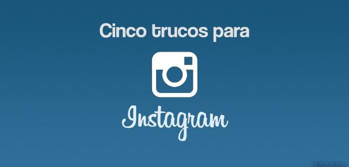 Cinco trucos ocultos de Instagram que quizá no conocías