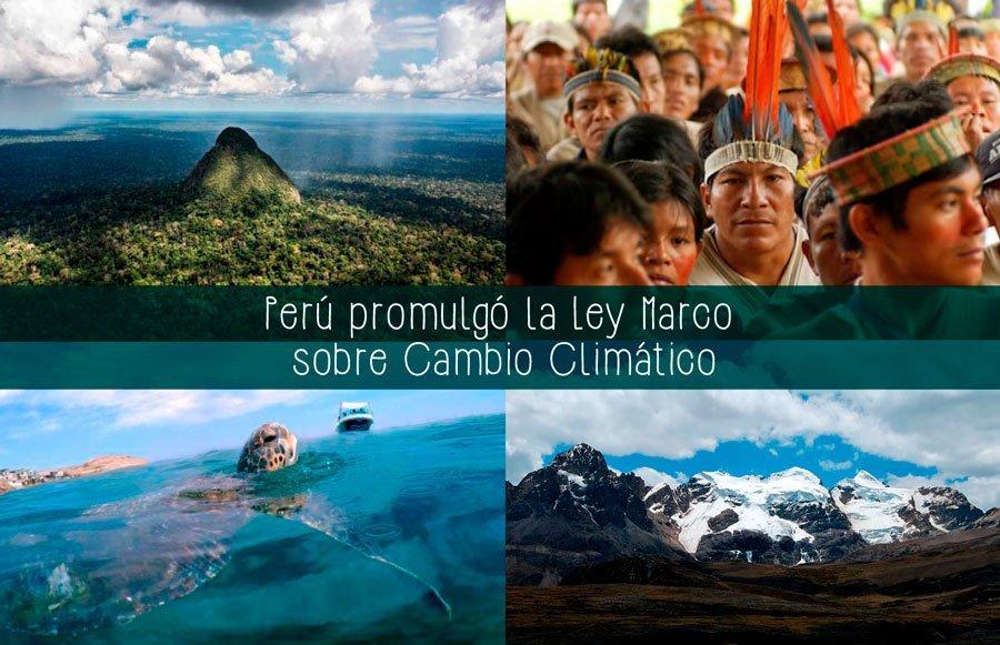 Perú ya cuenta con una Ley Marco sobre Cambio Climático, la primera ...