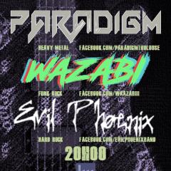 PARADIGM + WAZABI + EVIL PHOENIX @ l'Usine à Musique