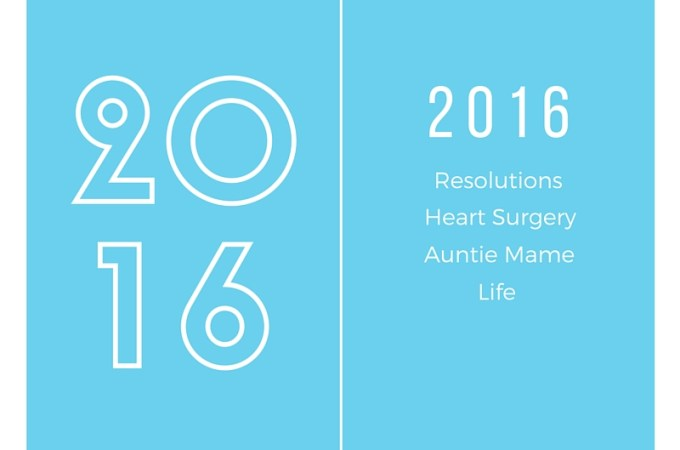 New Year's Resolutions, Heart Surgery, Auntie Mame and Life
