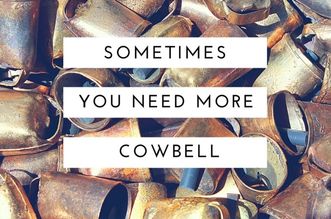 Sometimes in life, and in running, all you need is a little more cowbell.