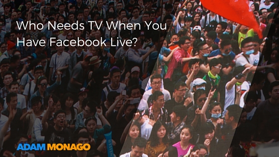 Who Needs TV When You Have Facebook Live?
