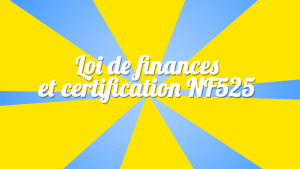 loi de finance et certification nf525