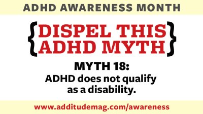 One ADHD myth is: ADHD does not qualify as a disability.