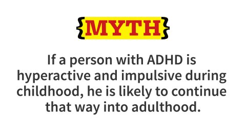 """Many with ADHD never manifest excessive levels of hyperactivity or impulsivity in childhood or beyond. Among those who are more """"hyper"""" and impulsive in childhood, a substantial percentage outgrow the symptoms by middle childhood or early adolescence. But impairments in focusing and sustaining attention, organizing tasks, managing emotions, and using working memory may persist and become problematic, as the person enters adolescence and adulthood."""