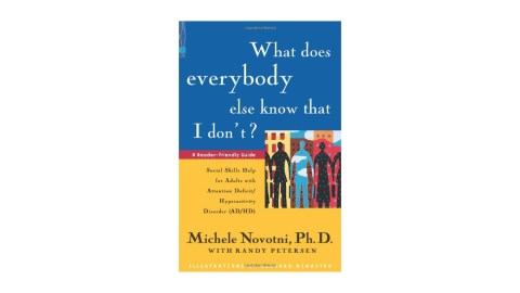 What Does Everybody Else Know That I Don't? is a great book for people who have been recently diagnosed with ADHD