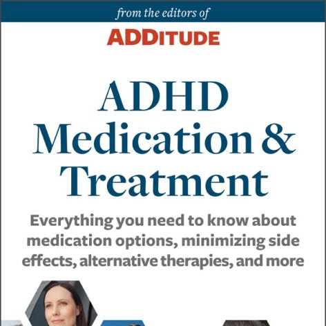 ADHD Medication and Treatment Guide: A Special Report from ADDitude