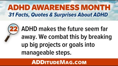 ADHD makes the future seem far away. We combat this by breaking up big projects or goals into manageable steps.