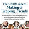 ADDitude eBook: The ADHD Guide To Making and Keeping Friends: A Special Report from ADDitude Cover