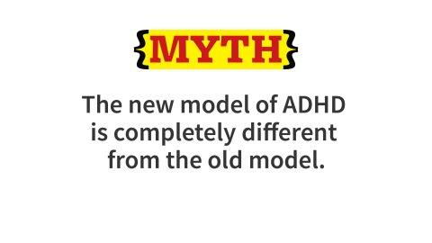 The new model of ADHD differs in many ways from the earlier model of this disorder as a cluster of behavior problems in young children. The new model is a paradigm shift for understanding ADHD. It applies to children and adolescents and adults. It focuses on a wide range of self-management functions linked to complex brain operations, and these are not limited to readily observable behaviors. But there is substantial  overlap between the old and new ADHD models.