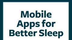 Mobile apps for better sleep