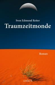 Traumzeitmonde von Sven Endmund Reiter