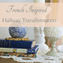 My Love Of French Decor Inspired Hallway Transformation