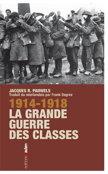 1914-1918 LA GRANDE GUERRE DES CLASSES JACQUES R. PAUWELS