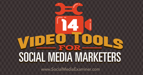 14 Video Tools for Social Media Marketers